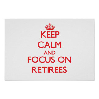 Keep Calm and focus on Retirees Poster