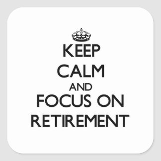 Keep Calm and focus on Retirement Square Sticker