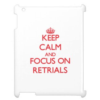 Keep Calm and focus on Retrials Case For The iPad