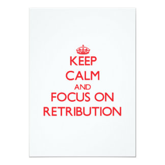 Keep Calm and focus on Retribution 5x7 Paper Invitation Card