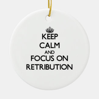 Keep Calm and focus on Retribution Christmas Tree Ornament
