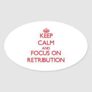 Keep Calm and focus on Retribution Oval Sticker