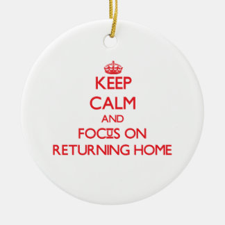 Keep Calm and focus on Returning Home Christmas Tree Ornaments