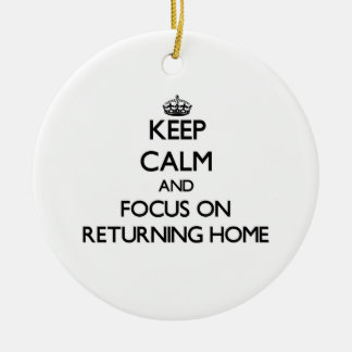 Keep Calm and focus on Returning Home Christmas Ornaments