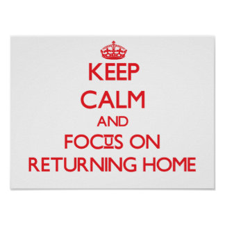 Keep Calm and focus on Returning Home Print