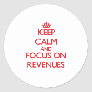 Keep Calm and focus on Revenues Round Sticker