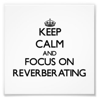 Keep Calm and focus on Reverberating Photo Print