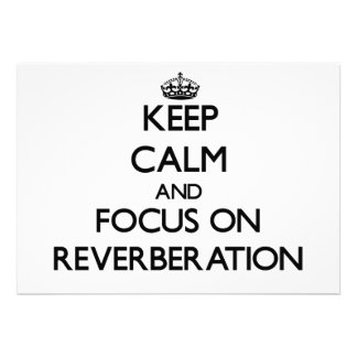 Keep Calm and focus on Reverberation Invite