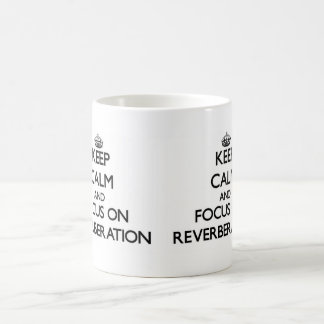 Keep Calm and focus on Reverberation Classic White Coffee Mug