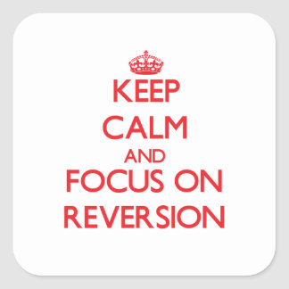 Keep Calm and focus on Reversion Square Stickers
