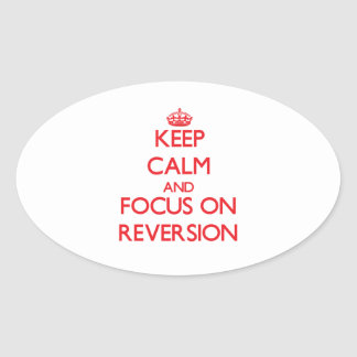 Keep Calm and focus on Reversion Oval Stickers