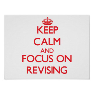 Keep Calm and focus on Revising Print