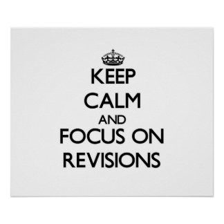 Keep Calm and focus on Revisions Print