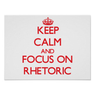 Keep Calm and focus on Rhetoric Posters
