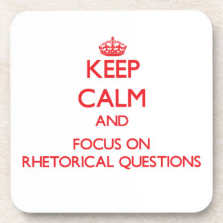 Keep Calm and focus on Rhetorical Questions Beverage Coaster