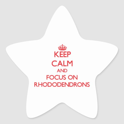 Keep Calm and focus on Rhododendrons Star Sticker