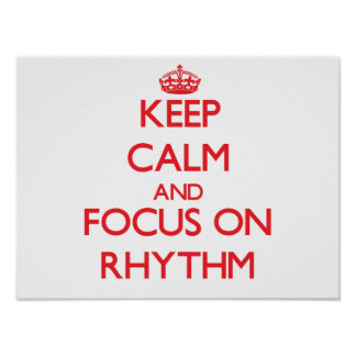 Keep Calm and focus on Rhythm Posters