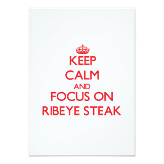 Keep Calm and focus on Ribeye Steak 5x7 Paper Invitation Card