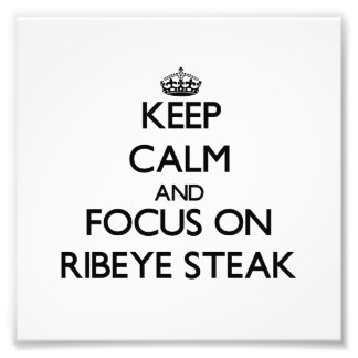 Keep Calm and focus on Ribeye Steak Photographic Print