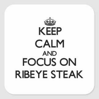 Keep Calm and focus on Ribeye Steak Square Stickers