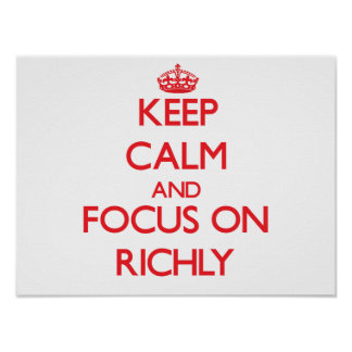 Keep Calm and focus on Richly Poster