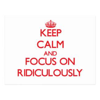 Keep Calm and focus on Ridiculously Postcard