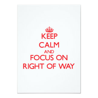 Keep Calm and focus on Right Of Way Announcement