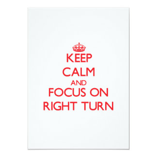 Keep Calm and focus on Right Turn Invite