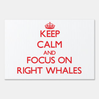Keep calm and focus on Right Whales Lawn Signs