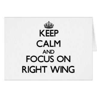 Keep Calm and focus on Right Wing Greeting Cards