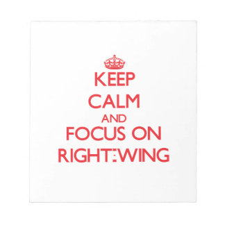 Keep Calm and focus on Right-Wing Notepads