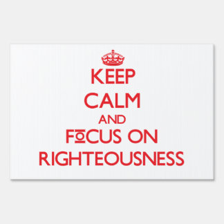 Keep Calm and focus on Righteousness Sign