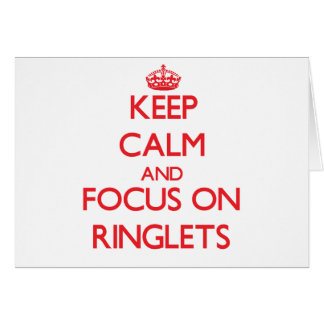 Keep Calm and focus on Ringlets Greeting Card