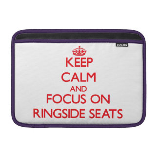 Keep Calm and focus on Ringside Seats MacBook Sleeves