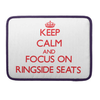 Keep Calm and focus on Ringside Seats Sleeve For MacBooks