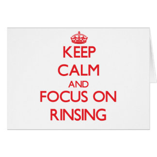Keep Calm and focus on Rinsing Greeting Cards