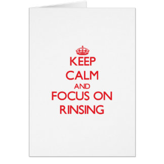 Keep Calm and focus on Rinsing Greeting Card