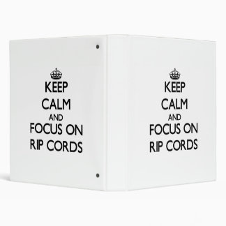 Keep Calm and focus on Rip Cords 3 Ring Binders
