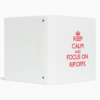 Keep Calm and focus on Rip-Offs 3 Ring Binders