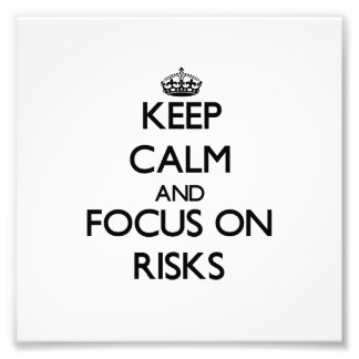 Keep Calm and focus on Risks Photographic Print