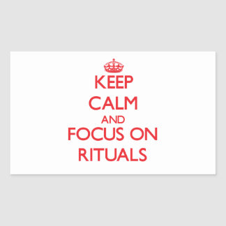 Keep Calm and focus on Rituals Rectangle Sticker