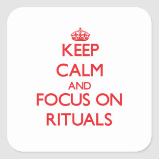 Keep Calm and focus on Rituals Square Sticker