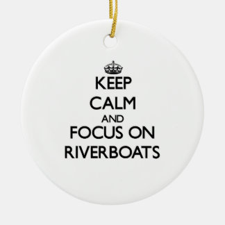 Keep Calm and focus on Riverboats Christmas Ornaments