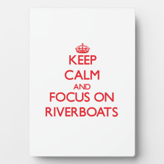 Keep Calm and focus on Riverboats Photo Plaque
