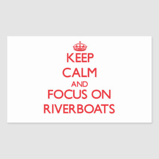 Keep Calm and focus on Riverboats Rectangular Sticker