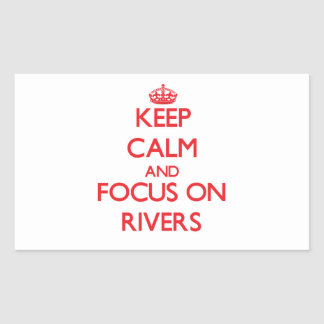 Keep Calm and focus on Rivers Rectangle Sticker