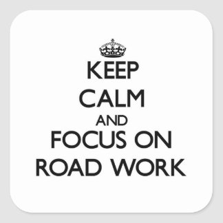 Keep Calm and focus on Road Work Square Sticker