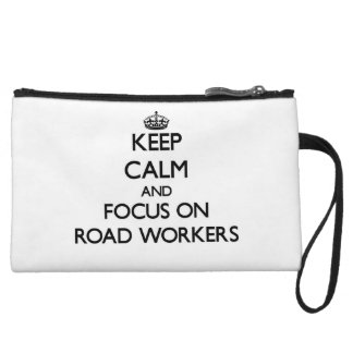 Keep Calm and focus on Road Workers Wristlet Clutches