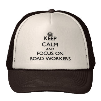 Keep Calm and focus on Road Workers Trucker Hat