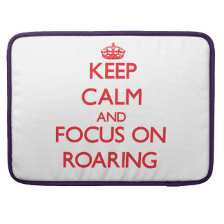 Keep Calm and focus on Roaring MacBook Pro Sleeve